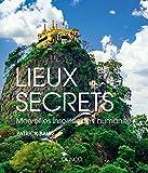 Lieux secrets - Merveilles insolites de l'humanité: Merveilles insolites de l'humanité