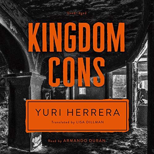 Kingdom Cons Audiobook By Yuri Herrera, Lisa Dillman - translator cover art