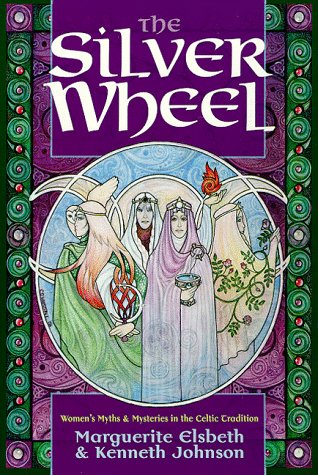 The Silver Wheel: Women's Myths and Mysteries in the Celtic Tradition (Llewellyn's Celtic Wisdom Series)