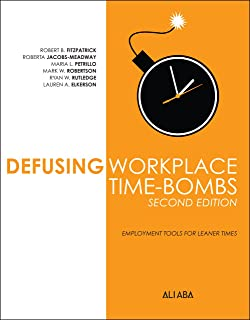 Defusing Workplace Time-Bombs: Tools for Leaner Times (www.ali-aba.org/bk77 Book 2011)