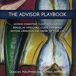 The Advisor Playbook     Regain Liberation and Order in Your Personal and Professional Life              Written by:                                                                                                                                 Duncan MacPherson,                                                                                        Chris Jeppesen                               Narrated by:                                                                                                                                 Duncan MacPherson,                                                                                        Chris Jeppesen                      Length: 9 hrs and 32 mins     5 ratings     Overall 5.0