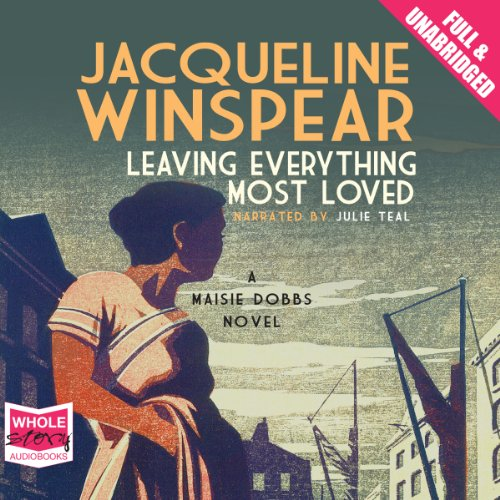 Leaving Everything Most Loved                   By:                                                                                                                                 Jacqueline Winspear                               Narrated by:                                                                                                                                 Julie Teal                      Length: 11 hrs and 13 mins     3 ratings     Overall 5.0