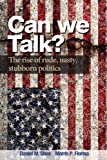 Can We Talk? The Rise of Rude, Nasty Stubborn Politics (2-downloads): The Rise of Rude, Nasty, Stubborn Politics (English Edition)