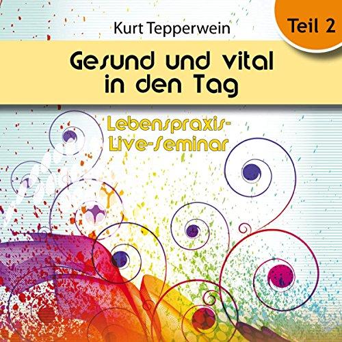 Gesund und vital in den Tag: Teil 2 (Lebenspraxis-Live-Seminar) Titelbild