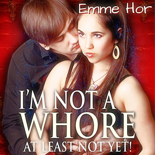 I Am Not a Whore, At Least Not Yet!: The Prequel: Confessions of a Whore, Book 1