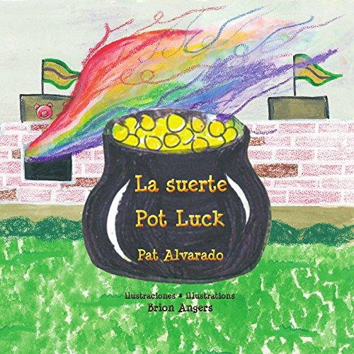La suerte * Pot Luck: Cómo llegó el pote de oro al final del arco iris * How the Pot of Gold got to the End of the Rainbow