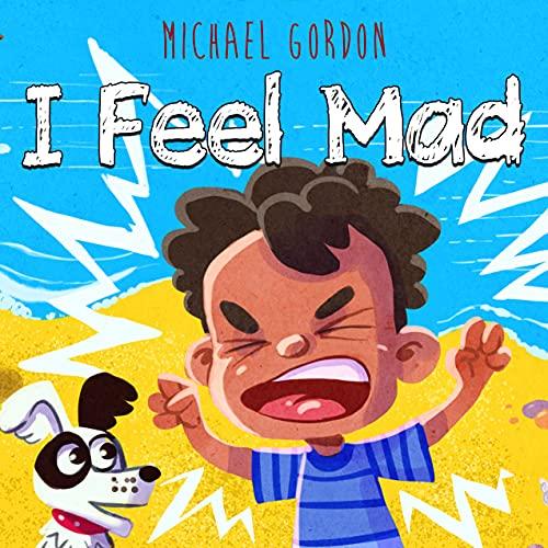 I Feel Mad: (Anger Management For Kids, Children's Books about Emotions & Feelings, Kindergarten, Preschool) (English Edition)