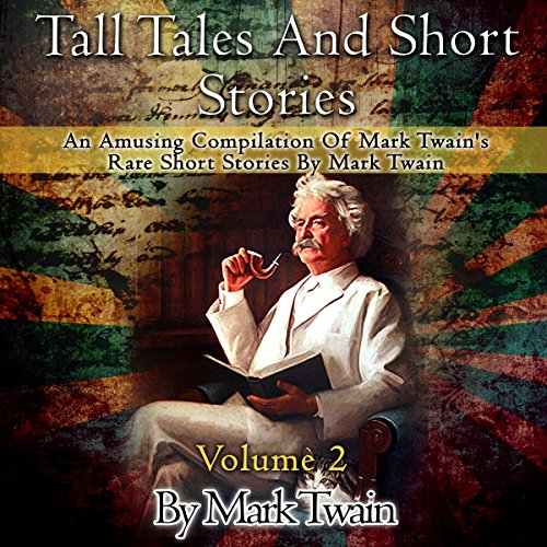 Tall Tales and Short Stories: An Amusing Compilation of Rare Short Stories by Mark Twain audiobook cover art
