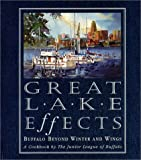 Great Lake Effects: Buffalo Beyond Winter and Wings : A Cookbook by the Junior League of Buffalo