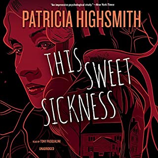 This Sweet Sickness                   By:                                                                                                                                 Patricia Highsmith                               Narrated by:                                                                                                                                 Tony Pasqualini                      Length: 10 hrs and 7 mins     39 ratings     Overall 4.3