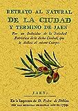 Retrato natural de la ciudad y término de Jaén : su estado antiguo y moderno, con demostración de cuanto necesita mejorarse su población, agricultura y comercio