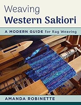 Weaving Western Sakiori: A Modern Guide for Rag Weaving by [Amanda Robinette]