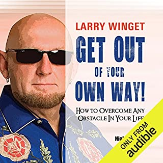 Get Out of Your Own Way     How to Overcome Any Obstacle in Your Life              By:                                                                                                                                 Larry Winget                               Narrated by:                                                                                                                                 Larry Winget                      Length: 4 hrs and 19 mins     9 ratings     Overall 4.3