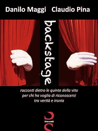 Backstage: Racconti dietro le quinte della vita, per chi ha voglia di riconoscersi, tra verità e ironia.