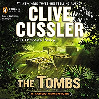 The Tombs     A Fargo Adventure, Book 4              By:                                                                                                                                 Clive Cussler,                                                                                        Thomas Perry                               Narrated by:                                                                                                                                 Scott Brick                      Length: 11 hrs and 22 mins          Overall