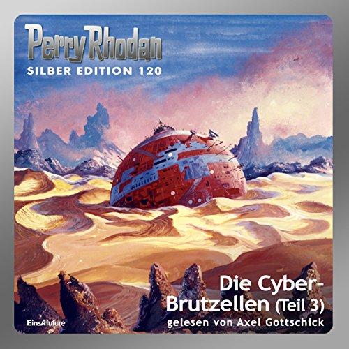 Die Cyber-Brutzellen - Teil 3 (Perry Rhodan Silber Edition 120) Titelbild