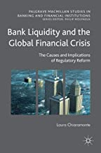 Bank Liquidity and the Global Financial Crisis: The Causes and Implications of Regulatory Reform (Palgrave Macmillan Studies in Banking and Financial Institutions)