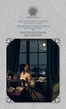 The Forged Coupon, and Other Stories, The Kreutzer Sonata and Other Stories & Master and Man (Throne Classics)
