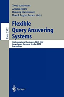 Flexible Query Answering Systems: 5th International Conference, FQAS 2002. Copenhagen, Denmark, October 27-29, 2002, Proceedings (Lecture Notes in Computer Science)