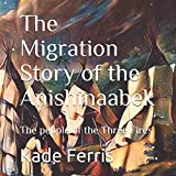 The Migration Story of the Anishinaabek