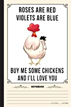 Roses Are Red Violet Are Blue Buy Me Some Chickens And Ill Love You Notebook: A Notebook, Journal Or Diary For True Chicke...
