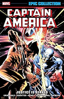Captain America Epic Collection: Justice Is Served (Captain America (1968-1996) Book 13) by [Mark Gruenwald, John Byrne, J.M. DeMatteis, Paul Neary, Tom Morgan, Mike Zeck, Mike Harris, Kerry Gammill]