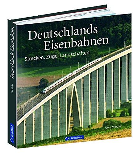 Bildband Eisenbahn: Deutschlands Eisenbahnen. Loks, Wagen, Strecken und Landschaften im Norden, Osten, Süden, Westen. Faszinierende ... Bahnlandschaft: Strecken, Züge, Landschaften