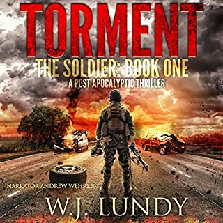 Torment     A Post-Apocalyptic Thriller (The Soldier, Book 1)              By:                                                                                                                                 W.J. Lundy                               Narrated by:                                                                                                                                 Andrew B. Wehrlen                      Length: 5 hrs and 37 mins     1 rating     Overall 5.0