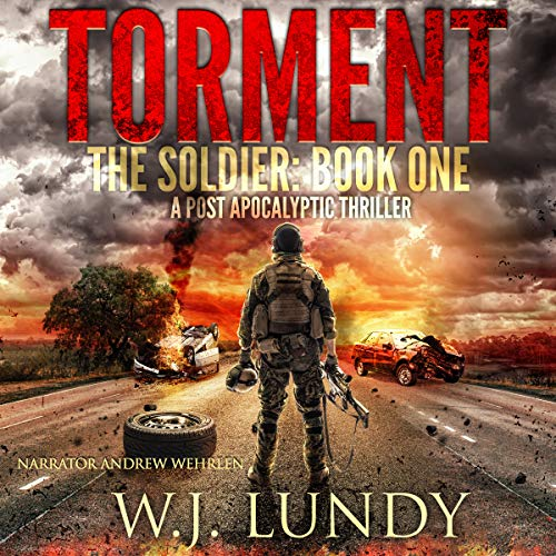 Torment: A Post-Apocalyptic Thriller (The Soldier, Book 1)