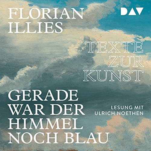 Gerade war der Himmel noch blau     Texte zur Kunst              By:                                                                                                                                 Florian Illies                               Narrated by:                                                                                                                                 Noethen Ulrich                      Length: 5 hrs and 26 mins     Not rated yet     Overall 0.0