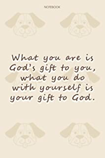 Lined Notebook Journal Dog Pattern Cover What you are is God's gift to you, what you do with yourself is your gift to God:...