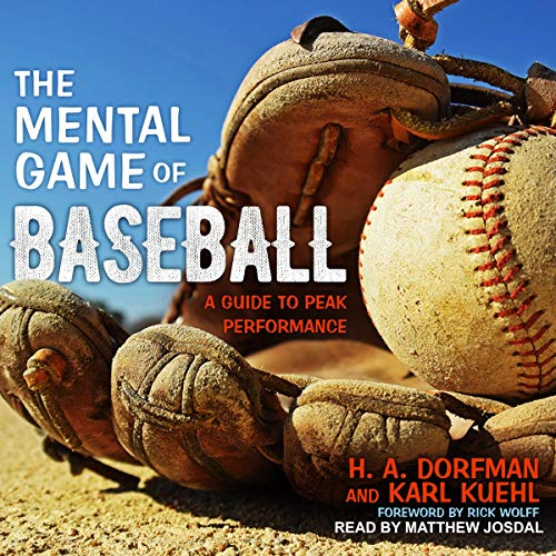 The Mental Game of Baseball     A Guide to Peak Performance              By:                                                                                                                                 H.A. Dorfman,                                                                                        Karl Kuehl,                                                                                        Rick Wolff - foreword                               Narrated by:                                                                                                                                 Matthew Josdal                      Length: 13 hrs and 18 mins     11 ratings     Overall 4.5