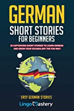 German Short Stories For Beginners: 20 Captivating Short Stories To Learn German & Grow Your Vocabulary The Fun Way! (Easy German Stories) PDF