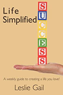 Life Simplified: A weekly guide to creating a life you love!