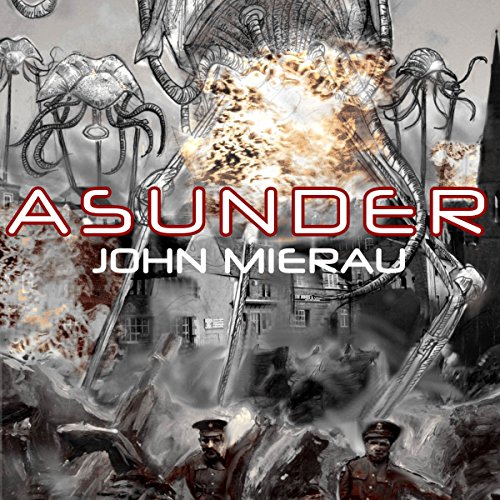 Asunder     War Between Worlds              By:                                                                                                                                 John Mierau                               Narrated by:                                                                                                                                 John Mierau                      Length: 2 hrs and 34 mins     2 ratings     Overall 4.5