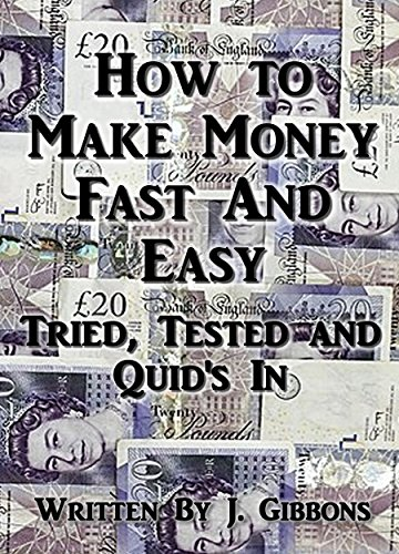 How To Make Money Fast And Easy: Tried, Tested and Quid's In (English Edition)