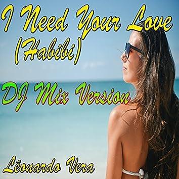 I Need Your Love (Habibi) (DJ Mix Version)