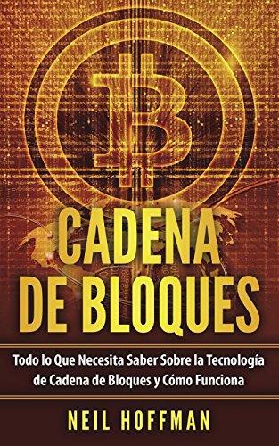 Cadena de Bloques: Todo lo Que Necesita Saber Sobre la Tecnologia de Cadena de Bloques y Como Funciona (Libros en Espanol/ Libros Cadena de Bloques/ Spanish Blockchain Books)