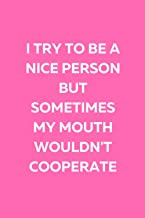 I Try To Be A Nice Person But Sometimes My Mouth Wouldn't Cooperate: Blank Lined Notebook. White Elephant Gift Ideas Under...
