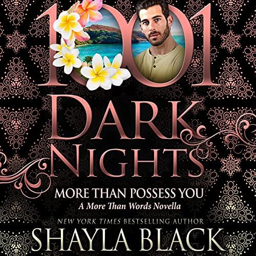 More Than Possess You: A More Than Words Novella (1001 Dark Nights)