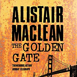 The Golden Gate                   By:                                                                                                                                 Alistair MacLean                               Narrated by:                                                                                                                                 Jonathan Oliver                      Length: 9 hrs and 40 mins     24 ratings     Overall 4.3