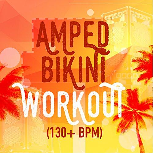 Amped Bikini Workout (130+ BPM)