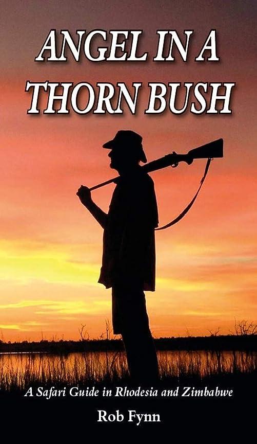 ながら不名誉栄光Angel in a Thorn Bush: A Safari Guide in Rhodesia and Zimbabwe (English Edition)