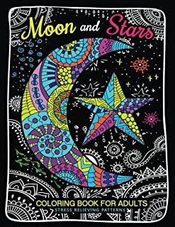 Moon and Stars Coloring Book For Adults: Stress Relieving Patterns to Color For Relaxation (Coloring Books for Grown-Ups) (Volume 4)