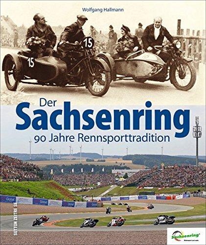 Der Sachsenring. 90 Jahre Rennsporttradition, Verkehrsgeschichte, Rennsportgeschichte aus Hohenstein-Ernstthal in Sachsen. Legendäre Motorradrennen, ... in alten und aktuellen Fotografien