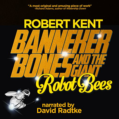Banneker Bones and the Giant Robot Bees (The And Then Story Book 1) audiobook cover art