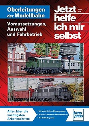 Oberleitungen auf der Modellbahn: Voraussetzungen, Auswahl und Fahrbetrieb (Jetzt helfe ich mir selbst - Modelleisenbahn)