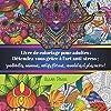 Livre de coloriage pour adultes: Détendez-vous grâce à l'art anti-stress ; zendoodles, animaux, motifs floraux, mandalas et plus encore!