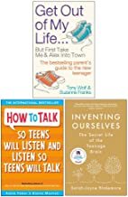 Get Out Of My Life, How To Talk So Teens Will Listen & Listen So Teens Will Talk, Inventing Ourselves: The Secret Life Of The Teenage Brain 3 Books Collection Set