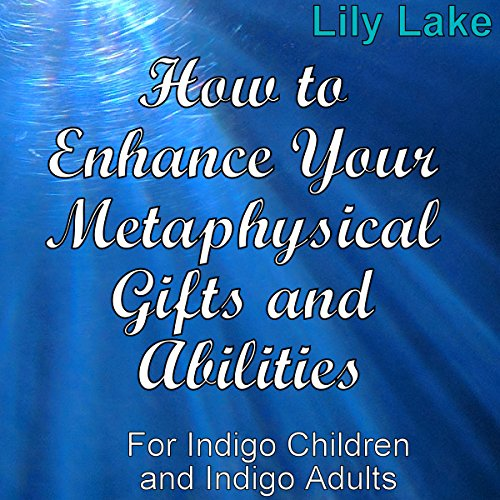 How to Enhance Your Metaphysical Gifts and Abilities: For Indigo Children and Indigo Adults audiobook cover art